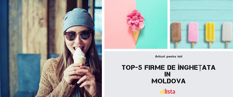 TOP-5 firme de înghețată in Moldova