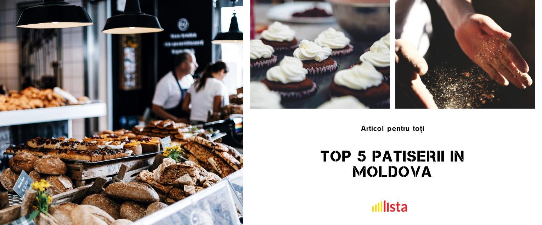 Top 5 Locuri cu Produse de Patiserie in Moldova